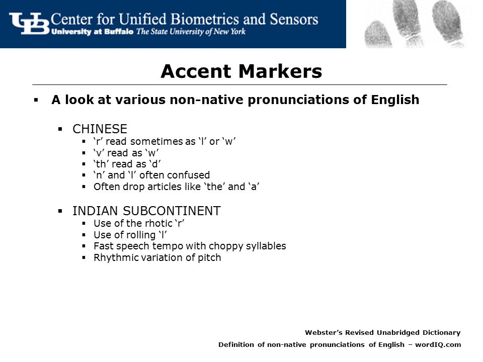 Proposed Approach for Accent  First identify the accent markers  Determine the effect of gender and co-articulation  Initially develop a text dependent model  Accumulate evidence over time  Features:  formants  phoneme duration  instantaneous (mel)cepstral slopes  HMMs