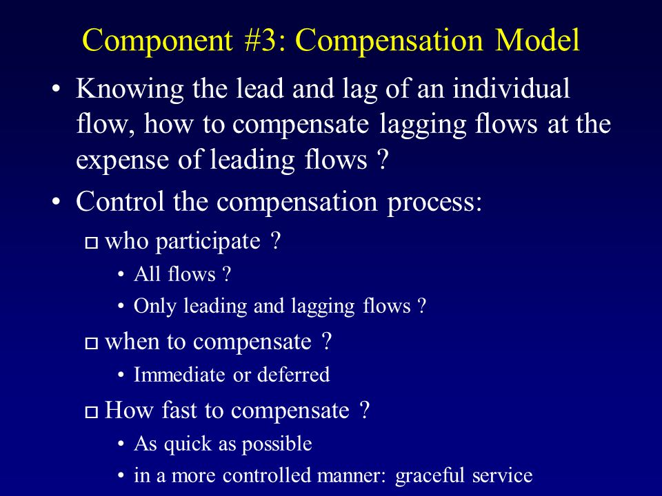 Component #3: Compensation Model Knowing the lead and lag of an individual flow, how to compensate lagging flows at the expense of leading flows .