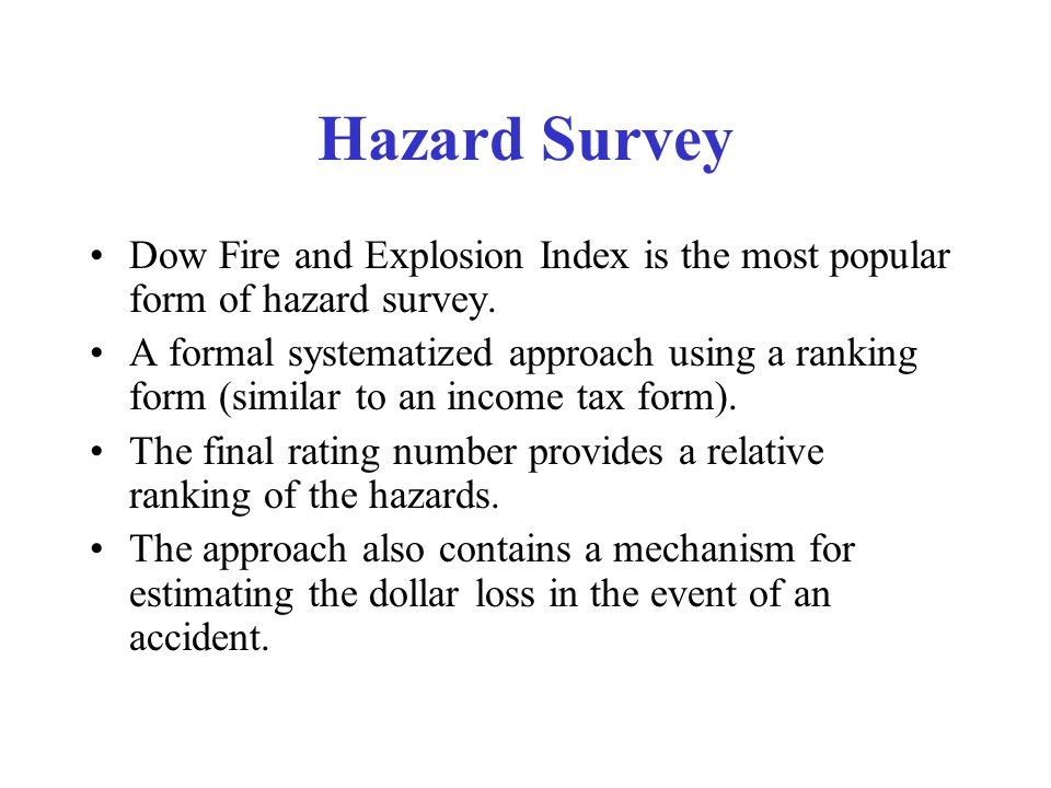 Hazard Survey Dow Fire and Explosion Index is the most popular form of hazard survey.