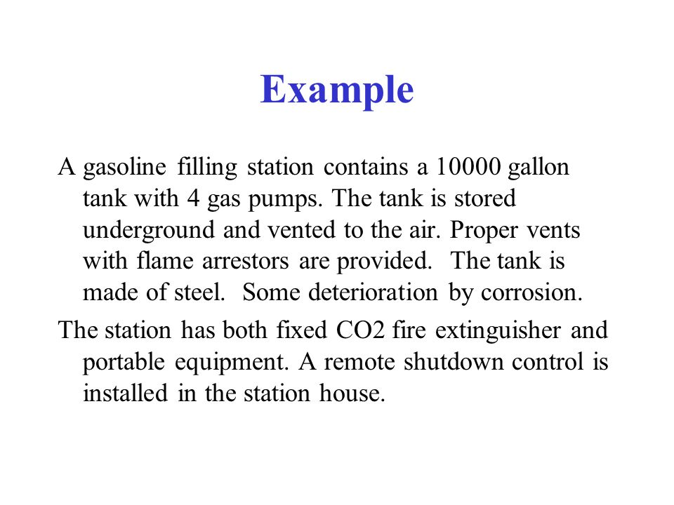 Example A gasoline filling station contains a 10000 gallon tank with 4 gas pumps. The tank is stored underground and vented to the air. Proper vents w