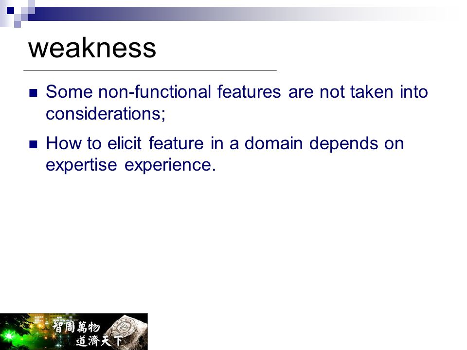 weakness Some non-functional features are not taken into considerations; How to elicit feature in a domain depends on expertise experience.