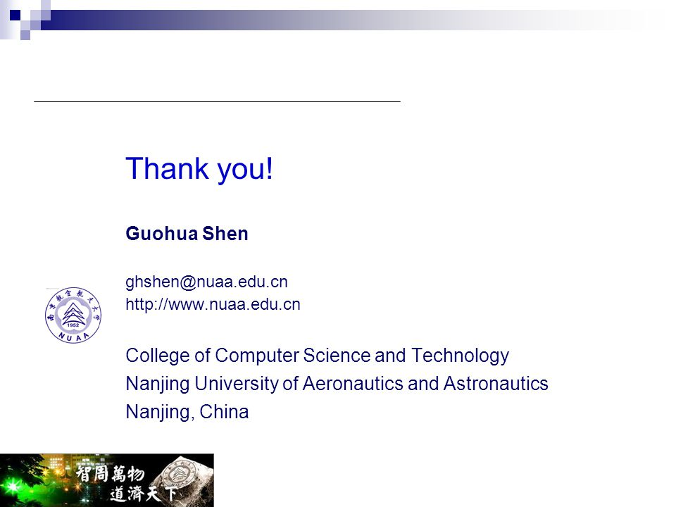 Thank you! Guohua Shen ghshen@nuaa.edu.cn http://www.nuaa.edu.cn College of Computer Science and Technology Nanjing University of Aeronautics and Astr