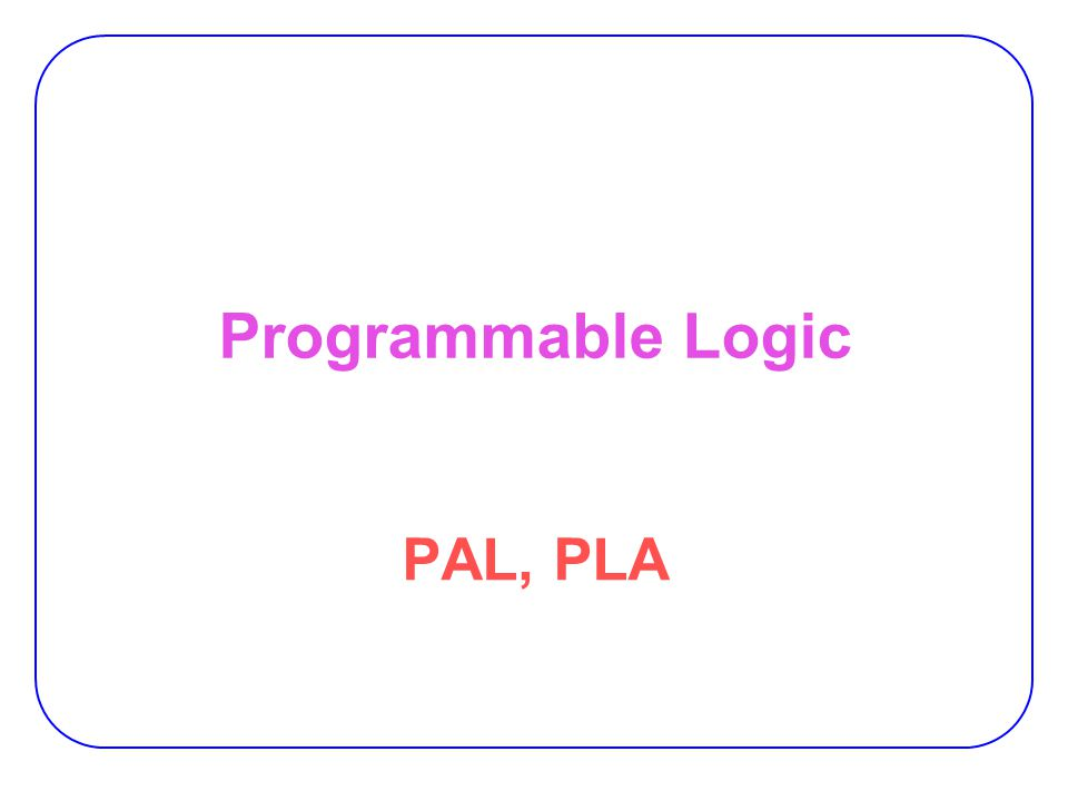 Programmable Logic PAL, PLA