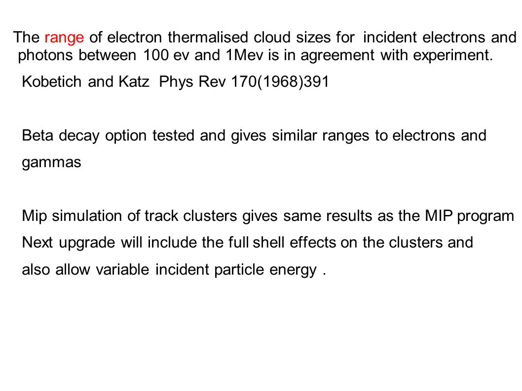 The range of electron thermalised cloud sizes for incident electrons and photons between 100 ev and 1Mev is in agreement with experiment.