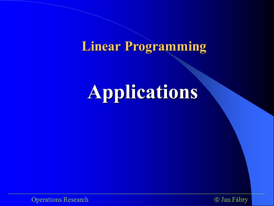 ___________________________________________________________________________ Operations Research  Jan Fábry Applications Linear Programming