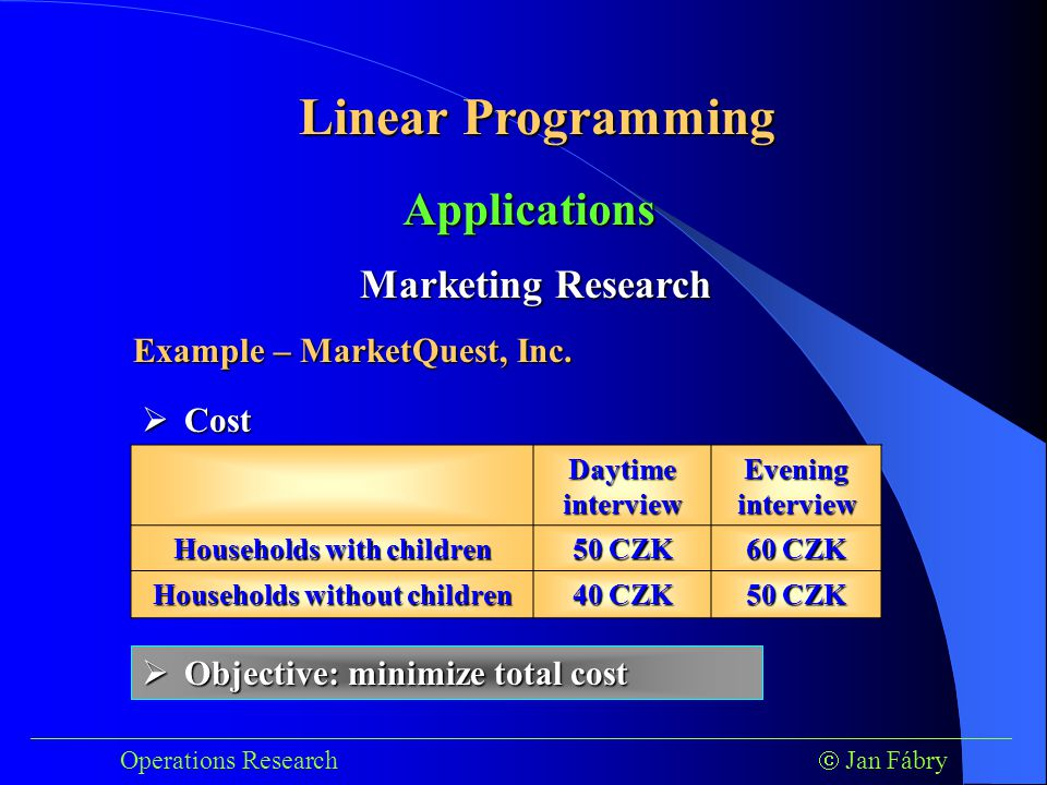 Linear Programming ___________________________________________________________________________ Operations Research  Jan Fábry Applications Marketing Research Example – MarketQuest, Inc.