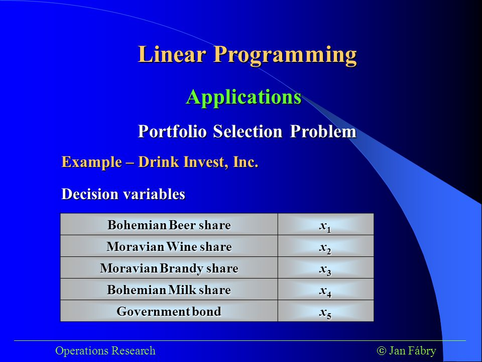 Linear Programming ___________________________________________________________________________ Operations Research  Jan Fábry Applications Portfolio