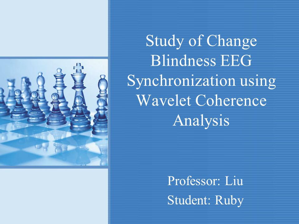 Study of Change Blindness EEG Synchronization using Wavelet Coherence Analysis Professor: Liu Student: Ruby