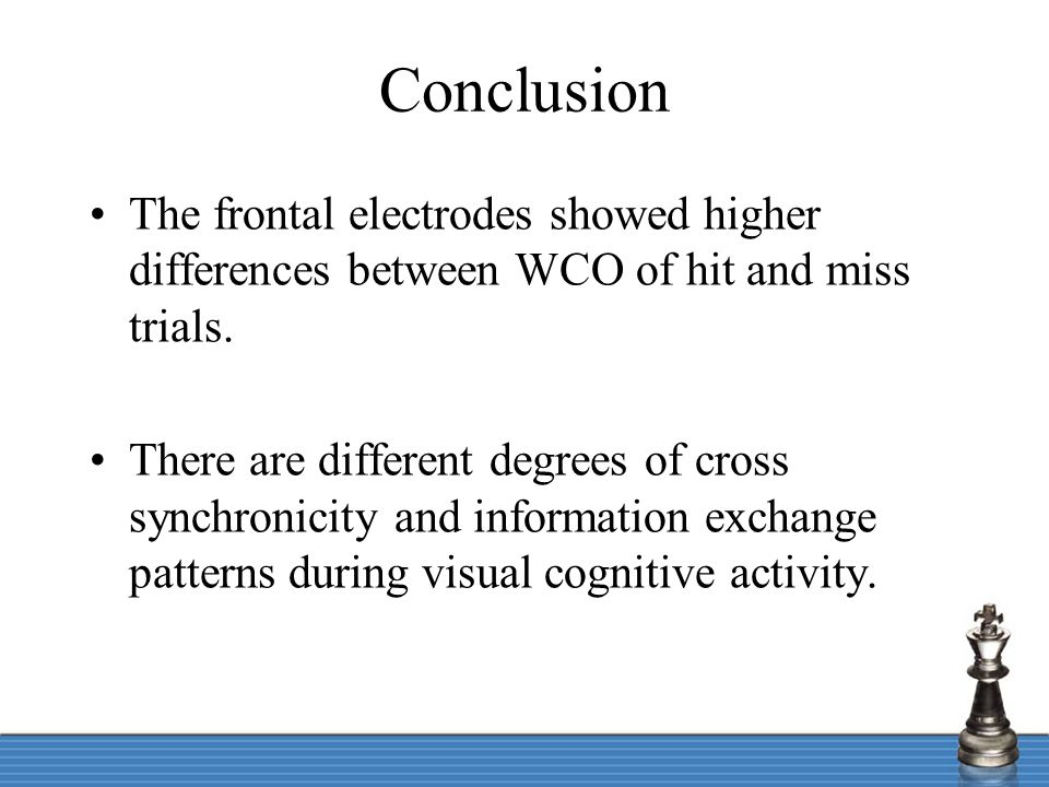 Conclusion The frontal electrodes showed higher differences between WCO of hit and miss trials. There are different degrees of cross synchronicity and