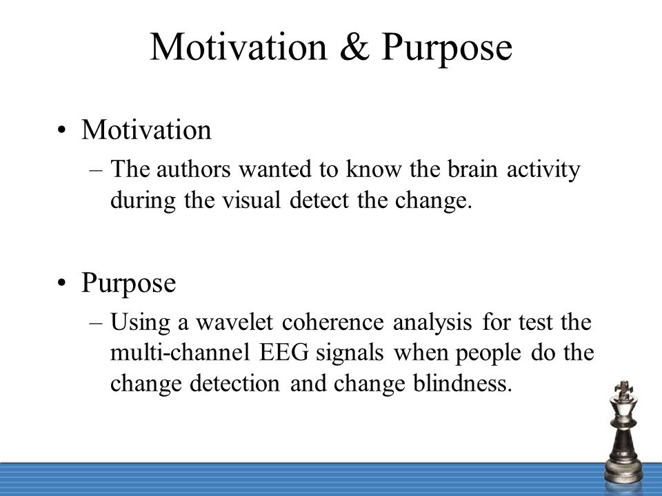 Motivation & Purpose Motivation –The authors wanted to know the brain activity during the visual detect the change. Purpose –Using a wavelet coherence