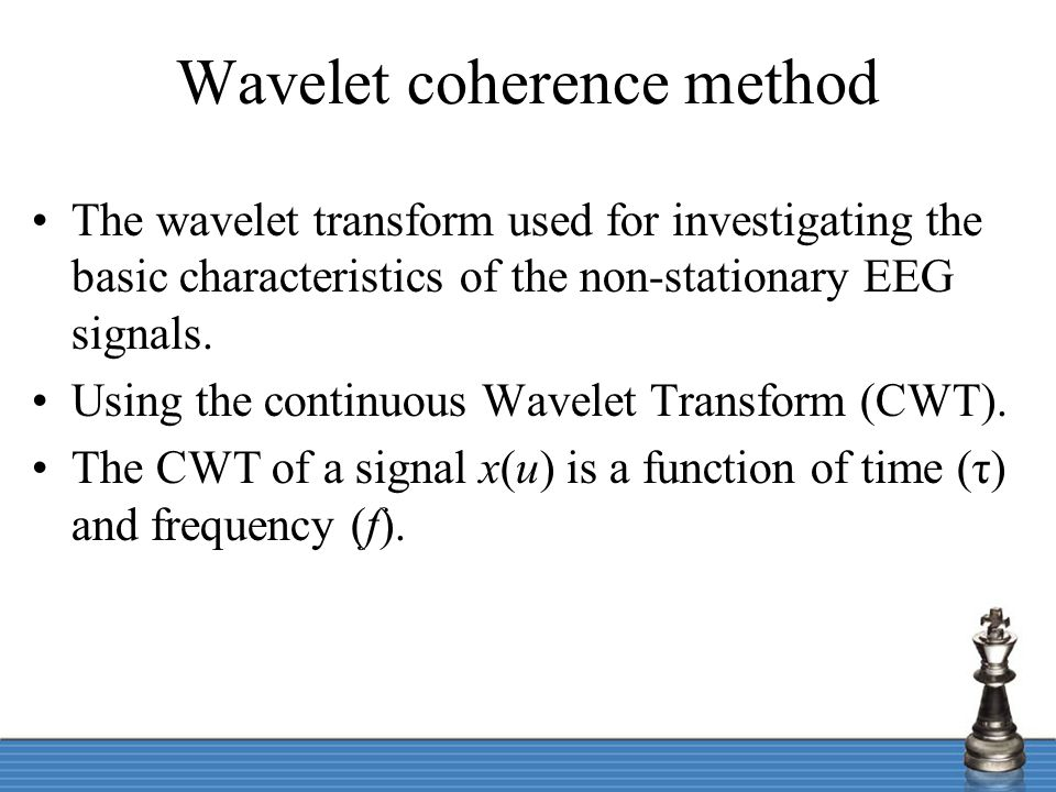 Wavelet coherence method The continuous wavelet transform of a signal x(u) is a function of time (τ) and frequency (f).