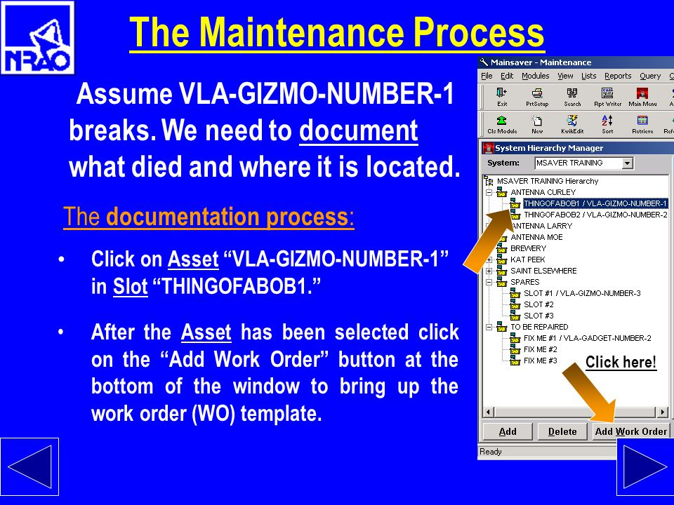 The Maintenance Process Assume VLA-GIZMO-NUMBER-1 breaks. We need to document what died and where it is located. The documentation process : Select (C