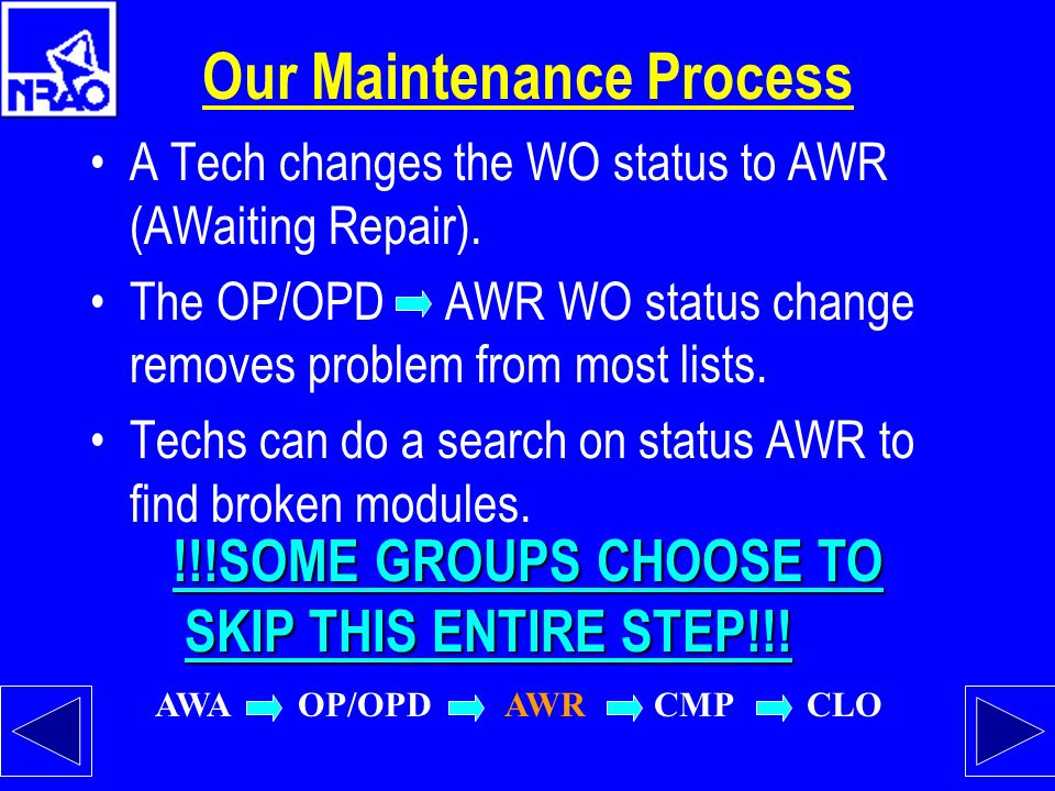 Our Maintenance Process A Tech changes the WO status to AWR (AWaiting Repair).