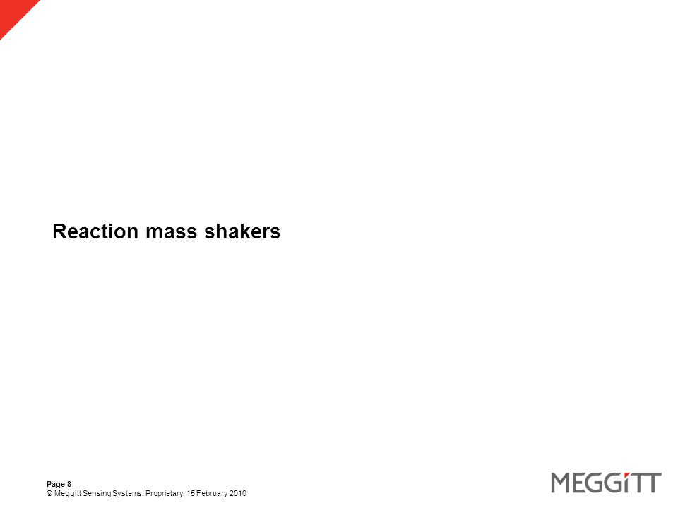 Page 8 © Meggitt Sensing Systems. Proprietary. 15 February 2010 Reaction mass shakers