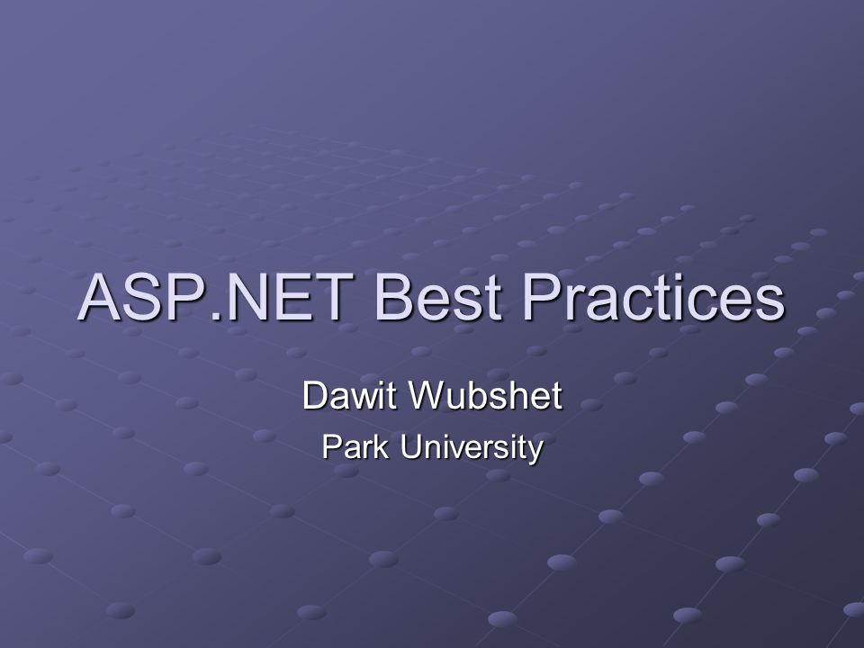 ASP.NET Best Practices Dawit Wubshet Park University