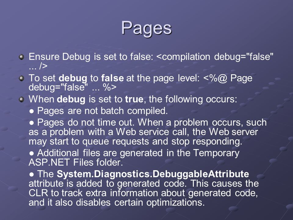Pages Ensure Debug is set to false: To set debug to false at the page level: When debug is set to true, the following occurs: ● Pages are not batch compiled.