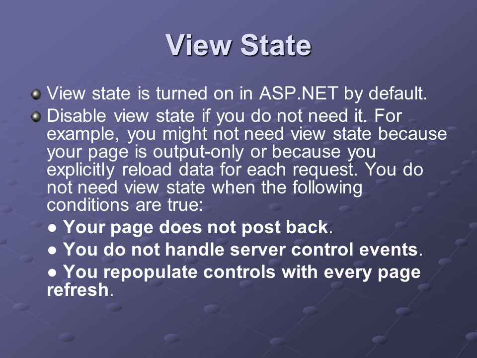 View State View state is turned on in ASP.NET by default.