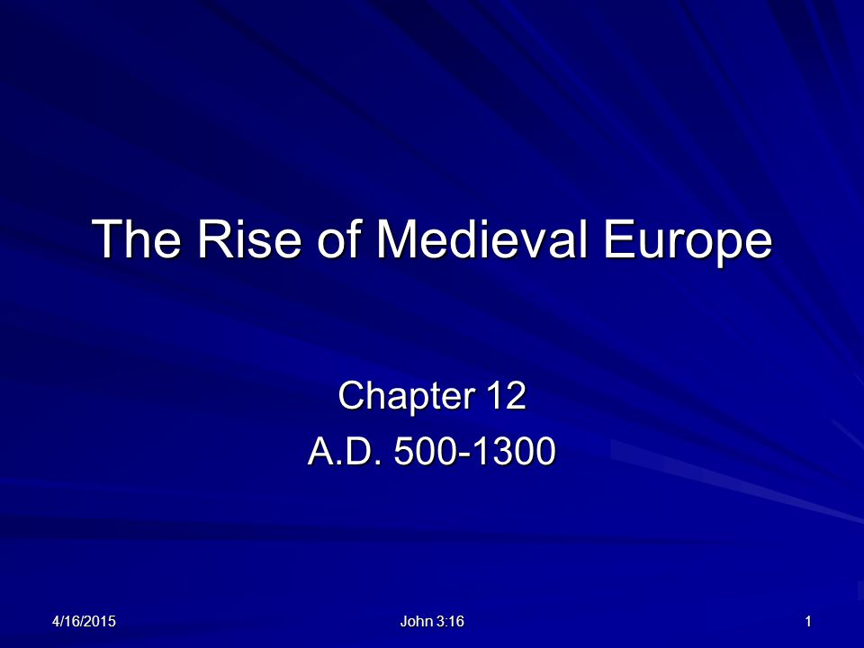The Rise of Medieval Europe Chapter 12 A.D. 500-1300 4/16/20151 John 3:16