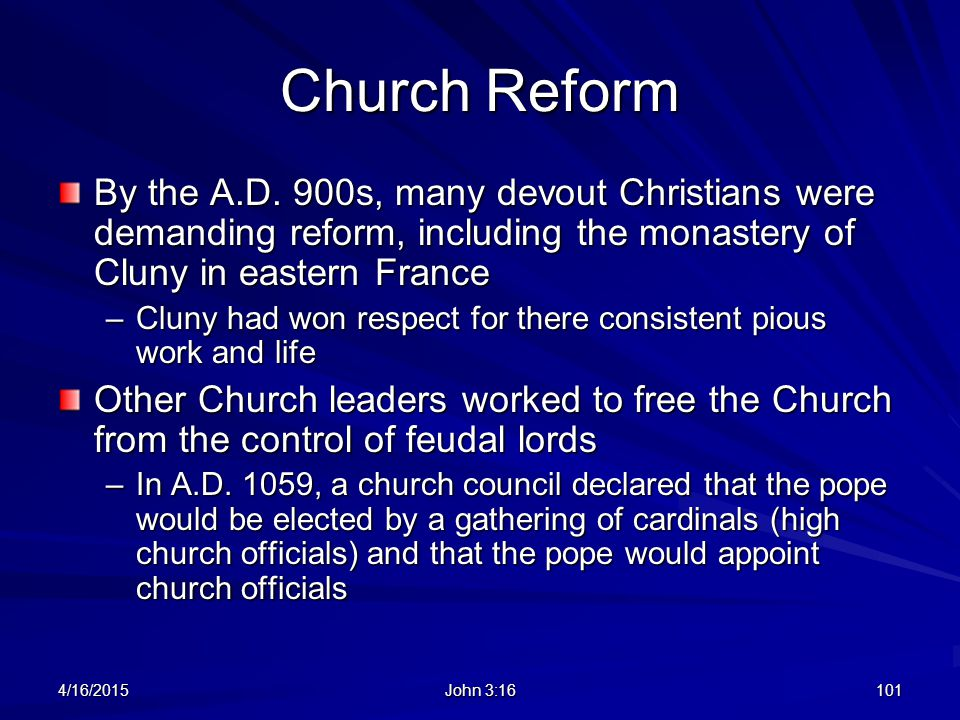 Church Reform By the A.D. 900s, many devout Christians were demanding reform, including the monastery of Cluny in eastern France –Cluny had won respec