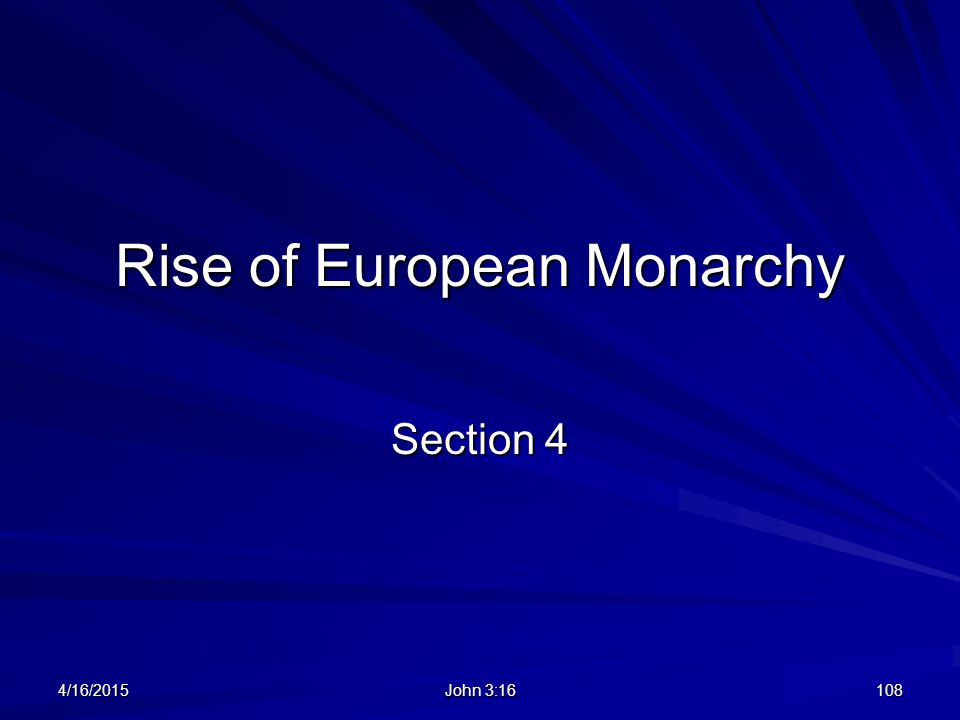 Rise of European Monarchy Section 4 4/16/2015108 John 3:16