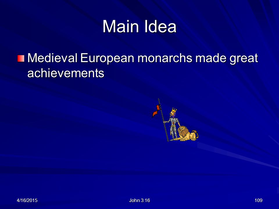 Main Idea Medieval European monarchs made great achievements 4/16/2015109 John 3:16