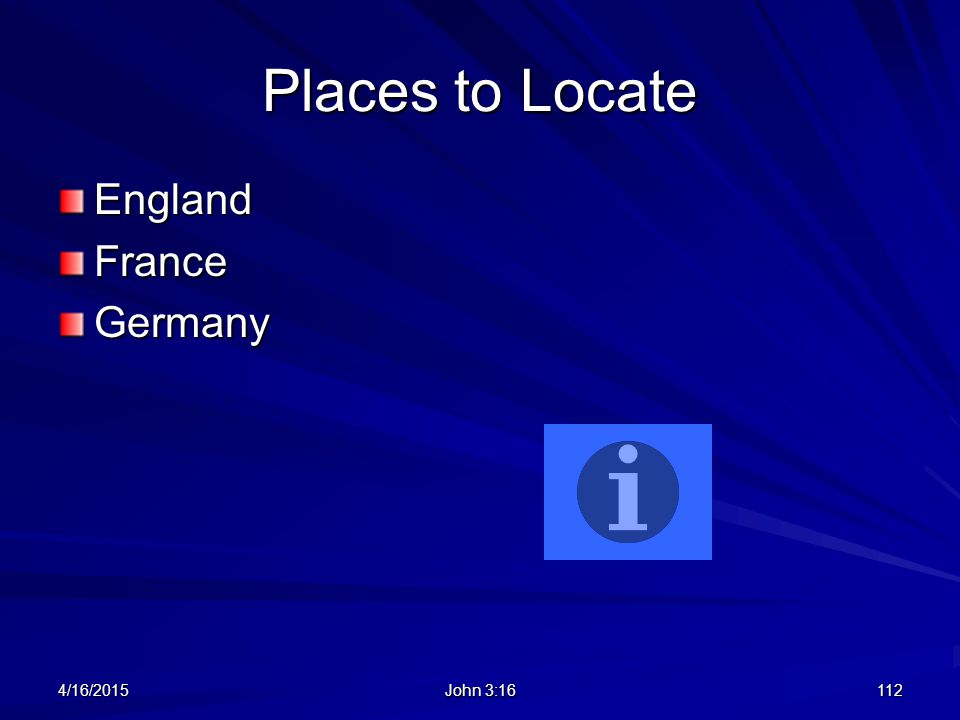 Places to Locate EnglandFranceGermany 4/16/2015112 John 3:16