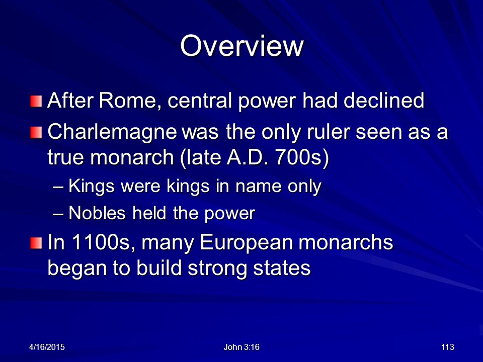 Overview After Rome, central power had declined Charlemagne was the only ruler seen as a true monarch (late A.D. 700s) –Kings were kings in name only