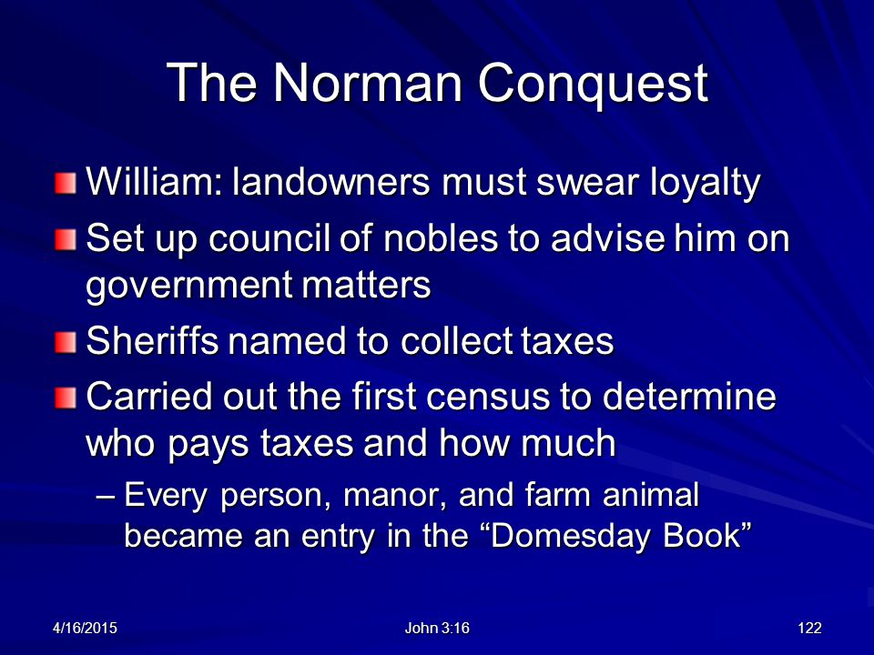 The Norman Conquest William: landowners must swear loyalty Set up council of nobles to advise him on government matters Sheriffs named to collect taxe