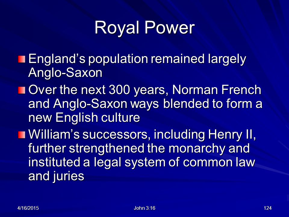 Royal Power England's population remained largely Anglo-Saxon Over the next 300 years, Norman French and Anglo-Saxon ways blended to form a new Englis