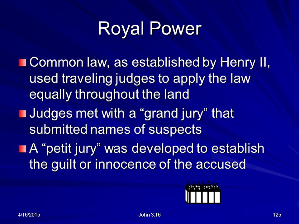 "Royal Power Common law, as established by Henry II, used traveling judges to apply the law equally throughout the land Judges met with a ""grand jury"""