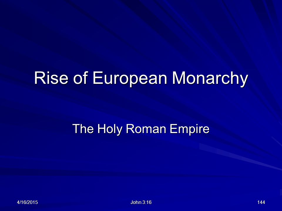 Rise of European Monarchy The Holy Roman Empire 4/16/2015144 John 3:16