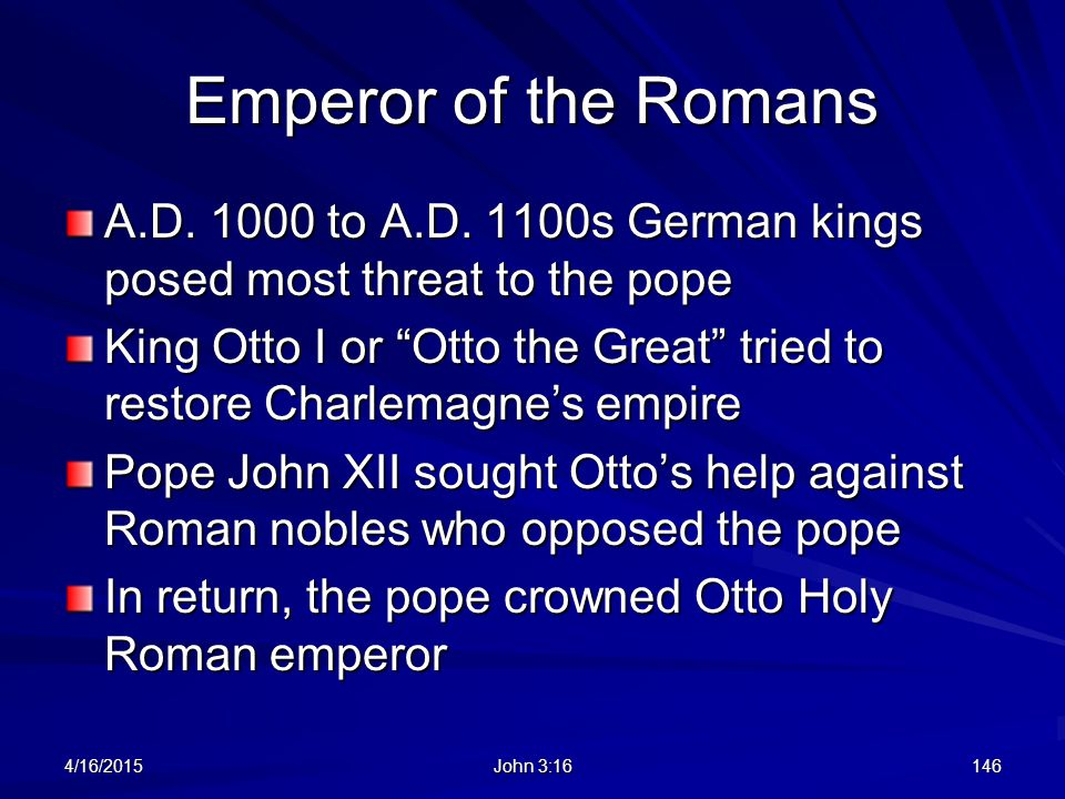 "Emperor of the Romans A.D. 1000 to A.D. 1100s German kings posed most threat to the pope King Otto I or ""Otto the Great"" tried to restore Charlemagne'"