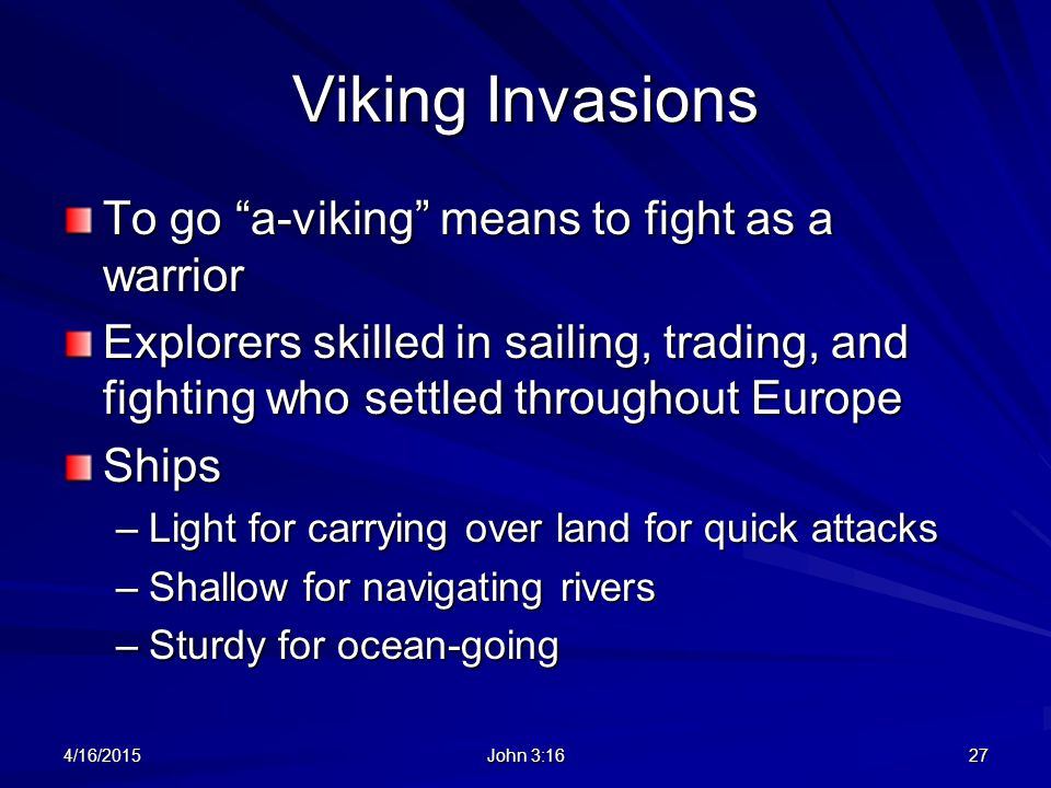 "Viking Invasions To go ""a-viking"" means to fight as a warrior Explorers skilled in sailing, trading, and fighting who settled throughout Europe Ships"