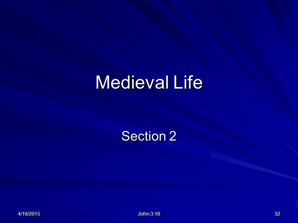 Medieval Life Section 2 4/16/201532 John 3:16