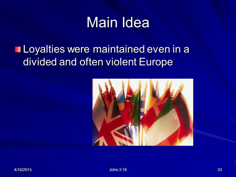Main Idea Loyalties were maintained even in a divided and often violent Europe 4/16/201533 John 3:16