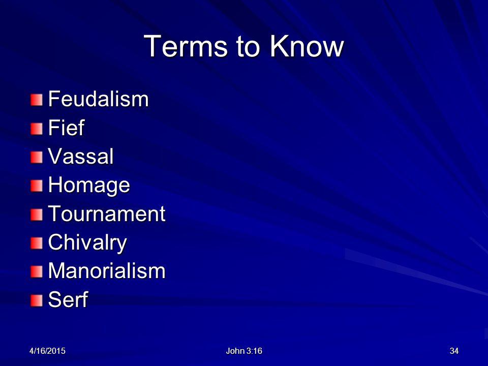 Terms to Know FeudalismFiefVassalHomageTournamentChivalryManorialismSerf 4/16/201534 John 3:16