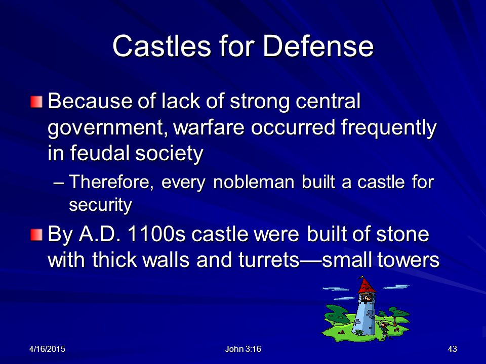 Castles for Defense Because of lack of strong central government, warfare occurred frequently in feudal society –Therefore, every nobleman built a cas