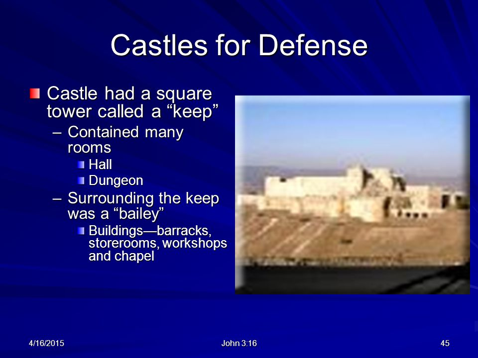 "Castles for Defense Castle had a square tower called a ""keep"" –Contained many rooms HallDungeon –Surrounding the keep was a ""bailey"" Buildings—barrack"