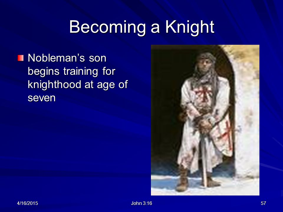Becoming a Knight Nobleman's son begins training for knighthood at age of seven 4/16/2015 John 3:16 57