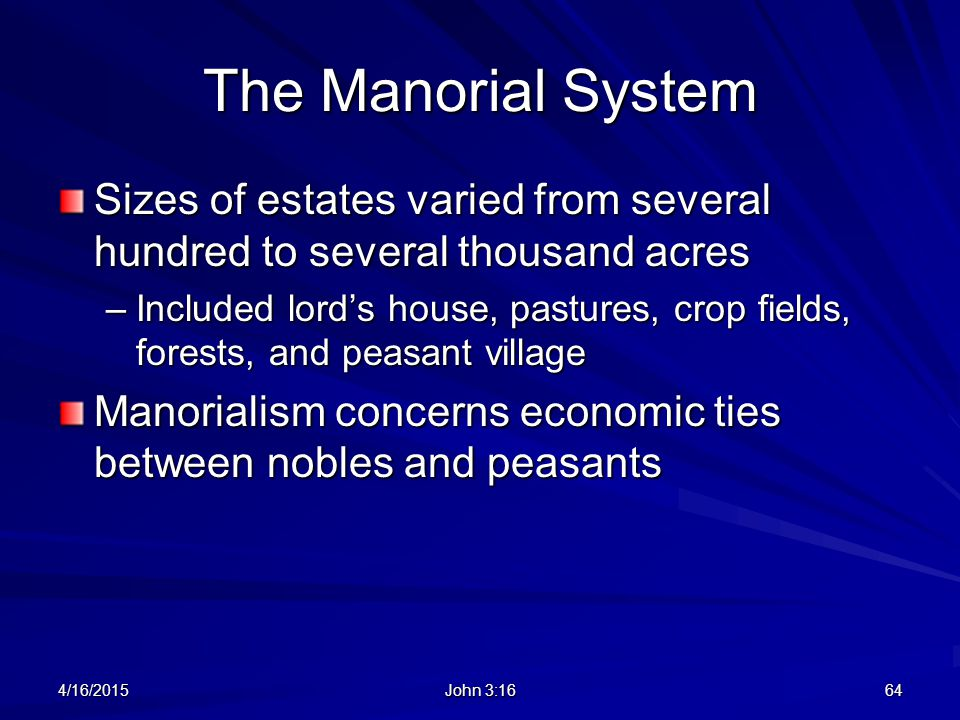 The Manorial System Sizes of estates varied from several hundred to several thousand acres –Included lord's house, pastures, crop fields, forests, and
