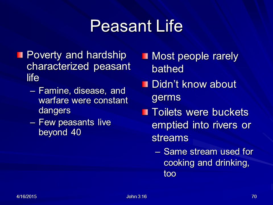Peasant Life Poverty and hardship characterized peasant life –Famine, disease, and warfare were constant dangers –Few peasants live beyond 40 Most peo