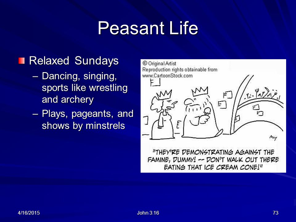 Peasant Life Relaxed Sundays –Dancing, singing, sports like wrestling and archery –Plays, pageants, and shows by minstrels 4/16/2015 John 3:16 73