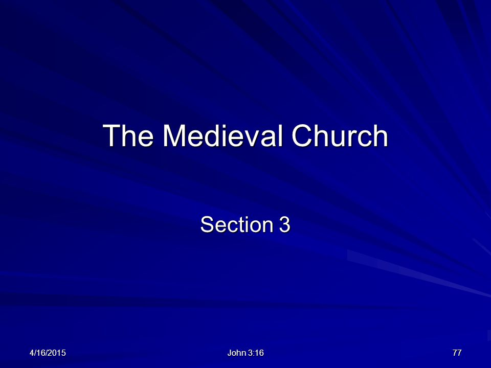 The Medieval Church Section 3 4/16/201577 John 3:16