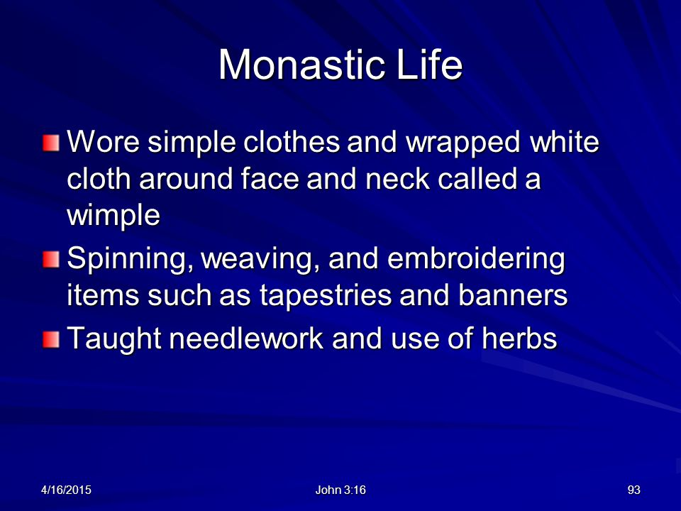 Monastic Life Wore simple clothes and wrapped white cloth around face and neck called a wimple Spinning, weaving, and embroidering items such as tapes