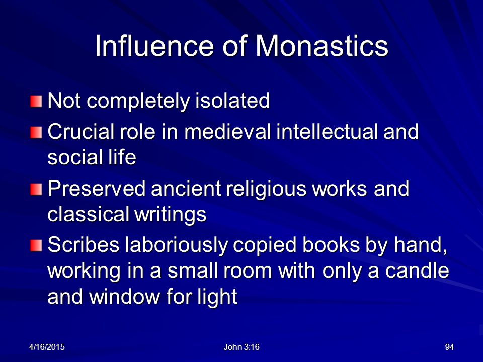 Influence of Monastics Not completely isolated Crucial role in medieval intellectual and social life Preserved ancient religious works and classical w