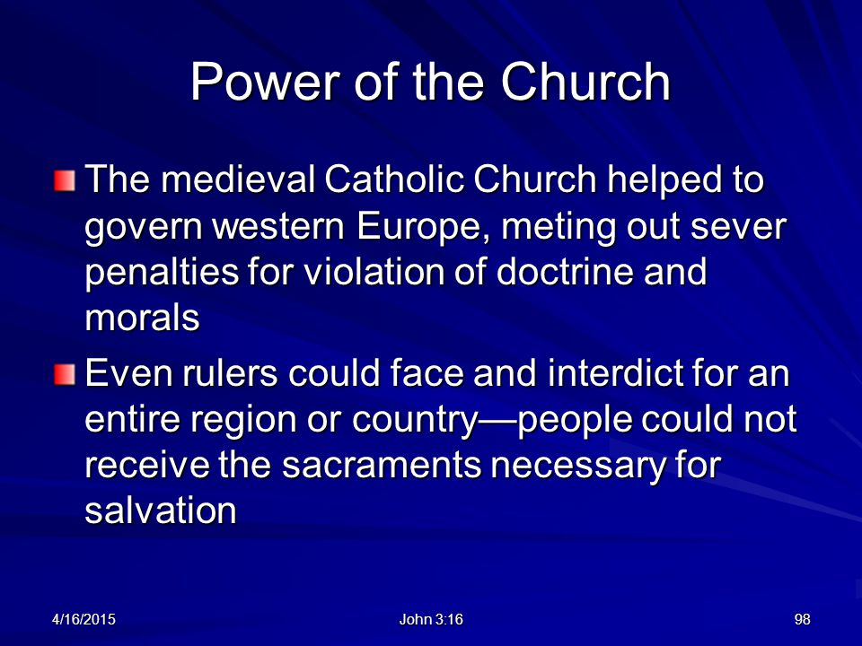 Power of the Church The medieval Catholic Church helped to govern western Europe, meting out sever penalties for violation of doctrine and morals Even