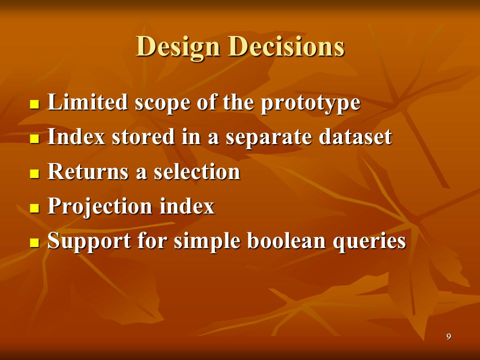 9 Design Decisions Limited scope of the prototype Limited scope of the prototype Index stored in a separate dataset Index stored in a separate dataset