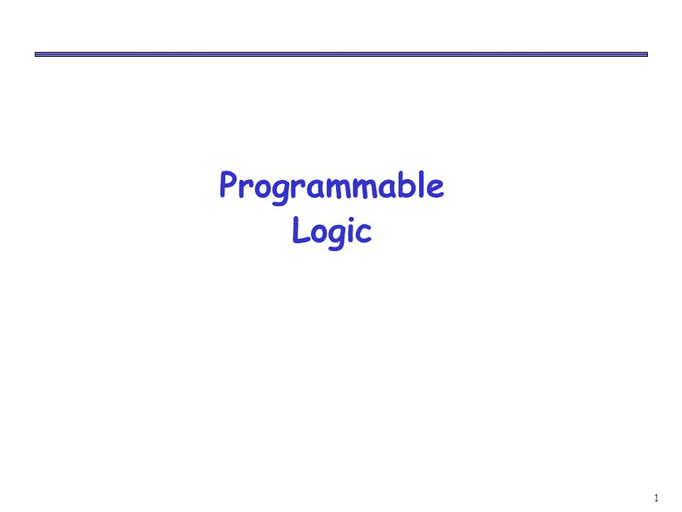 2 Prgrammable Logic Organization Pre-fabricated building block of many AND/OR gates (or NOR, NAND) Personalized by making or breaking connections among the gates Programmable Array Block Diagram for Sum of Products Form Inputs Dense array of AND gates Product terms Dense array of OR gates Outputs