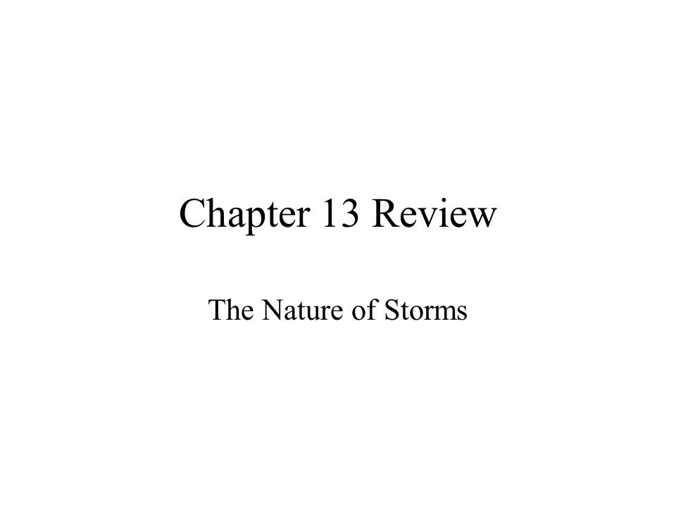 Chapter 13 Review The Nature of Storms