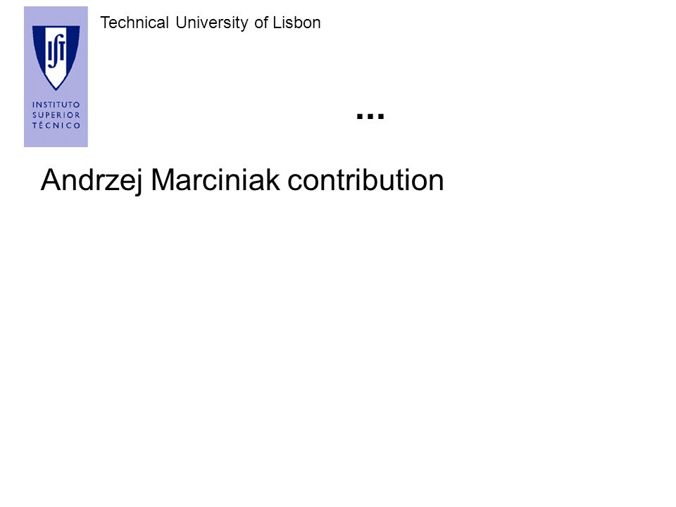 Technical University of Lisbon... Andrzej Marciniak contribution